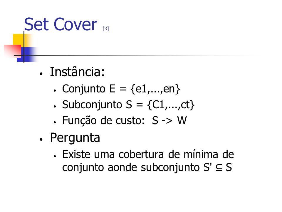 Set Cover [3] Instância: Pergunta Conjunto E = {e1,...,en}
